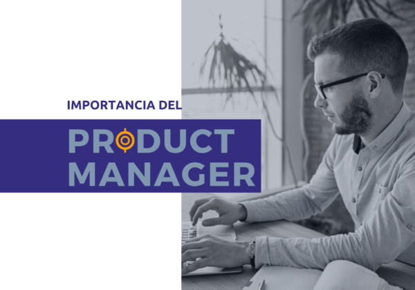 Importancia del Product Manager dentro de la empresa